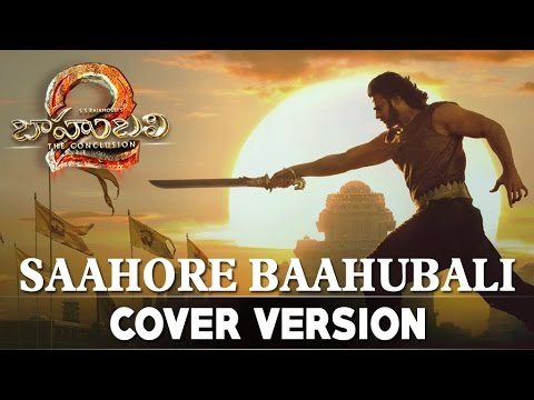 Baahubali 2 The Conclusion || Saahore Baahubali Cover Version || Baahubali 2 Songs