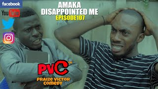 amaka-disappointed-me-episide107-praize-victor-comedy