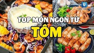 Cực chất TOP MÓN NGON TỪ TÔM đã ăn là nghiện | Feedy VN