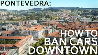 Pontevedra - How To Ban Cars Downtown!