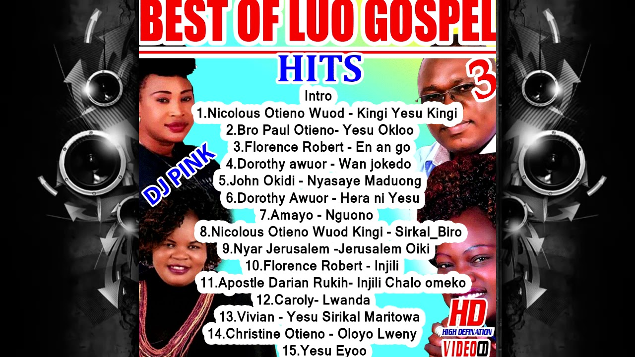 BEST OF LUO GOSPEL HITS Vol 3 (DJ PINK THE BADDEST) wuod kingi,florence  robert,dorothy awuor
