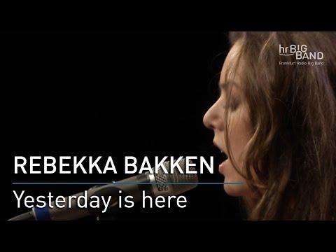 """Rebekka Bakken: """"Yesterday Is Here"""""""