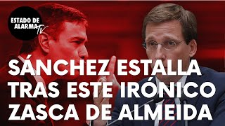 """Sánchez estalla tras este irónico zasca de José Luis Martínez-Almeida: """"¡Qué mal lo deben ver!"""""""