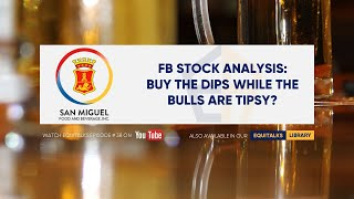 EquiTalks Ep. 38: FB Stock Analysis: Buy the Dips While the Bulls Are Tipsy?