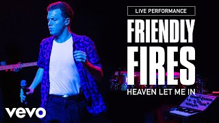 Friendly Fires - Heaven Let Me In - Live Performance | Vevo