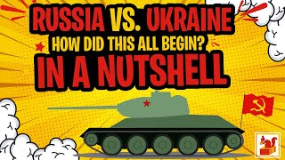 Russia Vs. Ukraine - How Did this all Begin? In a Nutshell