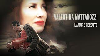 Valentina Mattarozzi - L'amore perduto (Official Video)