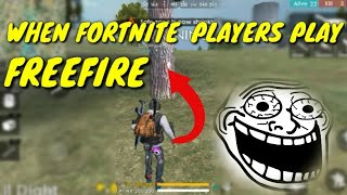 WHEN FORTNITE PLAYERS PLAY FREEFIRE