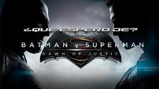¿Que Espero de Batman v Superman: Dawn of Justice?
