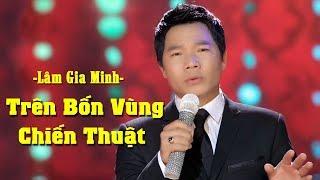 LK Trên Bốn Vùng Chiến Thuật - Lâm Gia Minh | Nhạc Lính Trữ Tình Hay Nhất (MV HD)