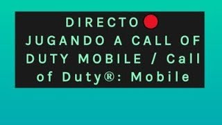 DIRECTO🔴 JUGANDO A CALL OF DUTY MOBILE / Call of Duty®: Mobile
