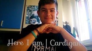 HERE I AM   Cardigan