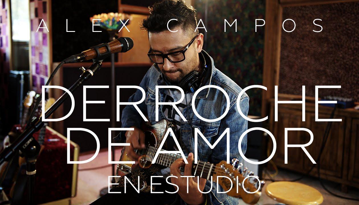 Derroche De Amor Música Cristiana Alex Campos Youtube