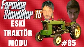 Eski Traktor Modu | Farming Simulator 15 Türkçe Multiplayer | Bölüm 85