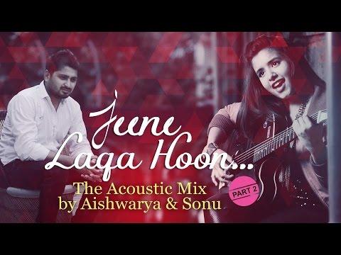 Jeene Laga Hoon, Piya O Re Piya - The Acoustic Mix by Aishwarya Majmudar & Sonu | Part 2