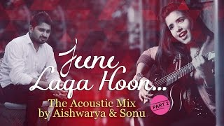 Download Jeene Laga Hoon, Piya O Re Piya - The Acoustic Mix by Aishwarya Majmudar & Sonu | Part 2 MP3 song and Music Video