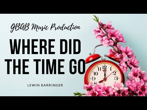 Where Did The Time Go - Lewin Barringer #MusicMonday
