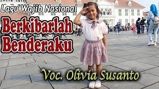 LAGU ANAK - BERKIBARLAH BENDERAKU VOCAL OLIVIA SUSANTO - LAGU WAJIB NASIONAL HARI MERDEKA 17 AGUSTUS