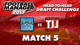 FM17 Fantasy Draft Challenge   CaptainGoodspeed vs TIJ   Round 5   Football Manager 2017