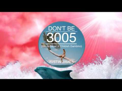 AVSTIN JAMES - Don't Be 3005 (Childish Gambino X Wave Racer)