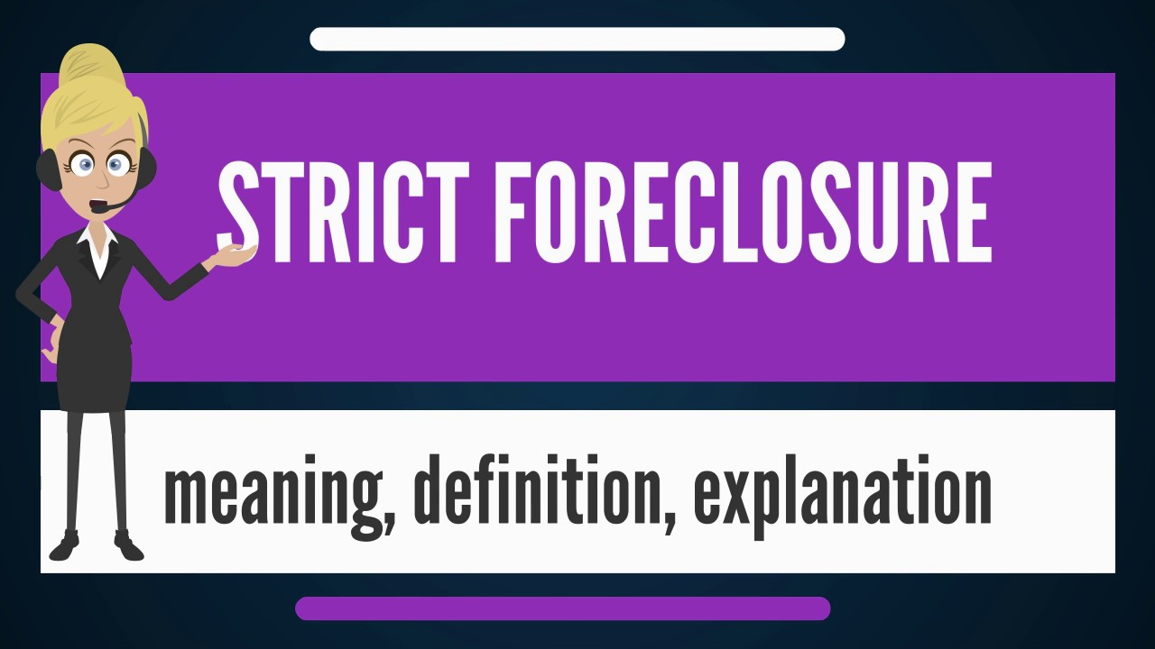 Great What Does STRICT FORECLOSURE Mean? STRICT FORECLOSURE Meaning