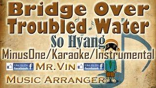 Bridge Over Troubled Water - So Hyang - MinusOne/Karaoke/Instrumental HQ