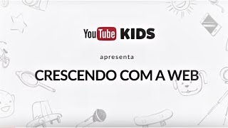 YouTube Kids Apresenta: Crescendo com a WEB