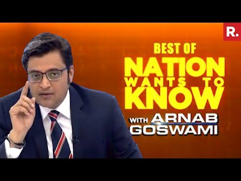 The Best Of Nation Wants To Know With Arnab Goswami