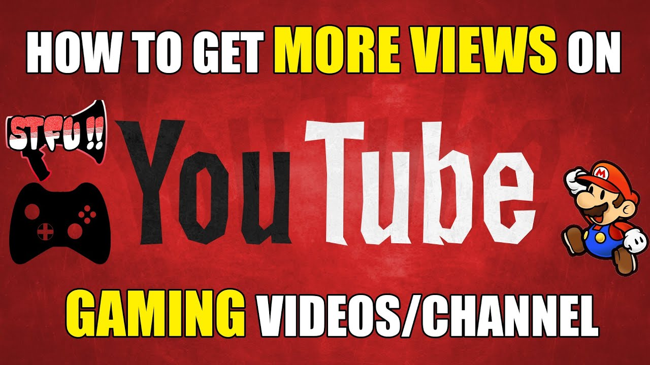 how to get more views on your youtube gaming videos channel youtube