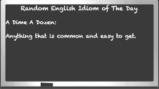 Random English Idiom of The Day A dime a dozen