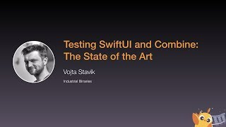 Testing SwiftUI and Combine: The State of the Art - iOS Conf SG 2020
