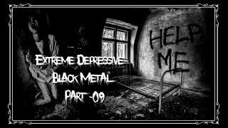 Extreme Depressive Black Metal - Part 09