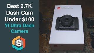 Best 2.7K Dash Cam Under $100!!!  YI Ultra Dash Camera