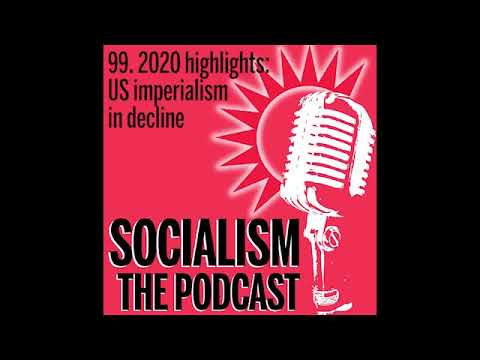 Socialism 99. 2020 highlights: US imperialism in decline