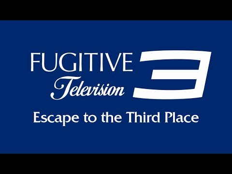 Fugitive Television 3: Escape to the Third Place