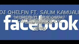 DJ QHELFIN Ft. Salim-K - CINTA FACEBOOK ( OFFICIAL AUDIO 2018 )