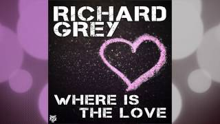 Richard Grey - Where Is the Love (feat. Kaysee) [Classic House Radio Edit]