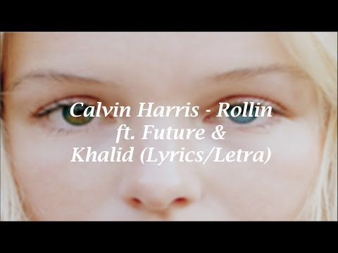 Calvin Harris - Rollin  Ft. Future & Khalid