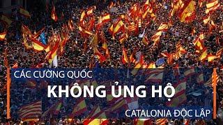 Các cường quốc không ủng hộ Catalonia độc lập | VTC1