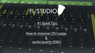 #1 Quick Tips Fl Studio 12 - How to improve CPU usage & audio quality (ENG)