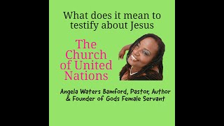 What does it mean to Testify with Pastor Angela Waters Bamford
