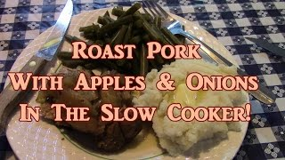 Pork Roast With Apples & Onions In The Slow Cooker