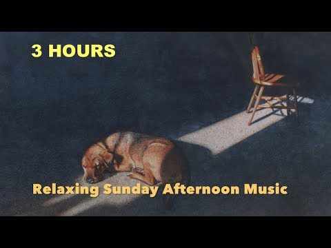 Sunday Afternoon Music with 3 hours of Sunday Afternoon Music Playlist relaxing chill