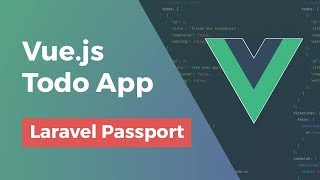 Vue.js Todo App - Laravel Passport  - Part 9