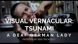 Visual Vernacular: A Deaf German Lady's Tsunami Story