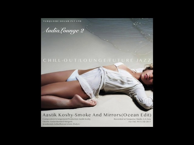 Audiolounge 2.0 - Aastik Koshy - Smoke And Mirrors (Ocean Edit)