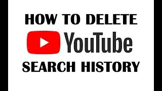 How to Delete Youtube Search History 2018   Clear All Search and Watch History