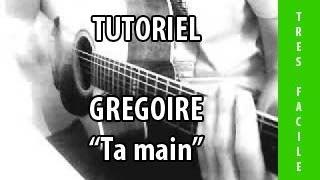 Ta main - Grégoire - Tuto Guitare