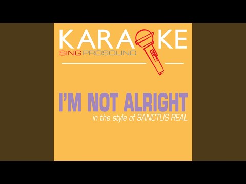 I'm Not Alright (In the Style of Sanctus Real) (Karaoke Instrumental Version)