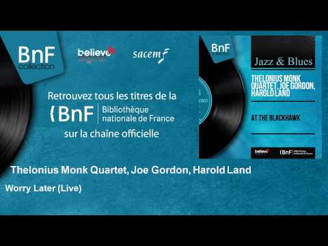 Thelonius Monk Quartet, Joe Gordon, Harold Land - Worry Later - Live
